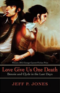 Love Give Us One Death: Bonnie & Clyde in the Last Days, by Jeff P. Jones