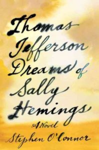 Thomas Jefferson's Dreams of Sally Hemings, Book Cover, Crook's Corner Long List, Stephen O'Connor
